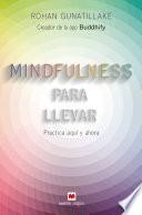 Mindfulness para llevar  : Practica aquí y ahora