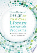User Centered Design For First Year Library Instruction Programs