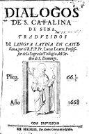 Dialogos de S  Catalina de Sena  Traduzidos de lengua latina en castellana  por el R  P P  Fr  Lucas Loarte