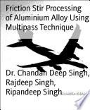 Friction Stir Processing of Aluminium Alloy Using Multipass Technique