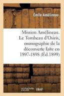 Mission Amelineau. Le Tombeau D Osiris, Monographie de La Decouverte Faite En 1897-1898