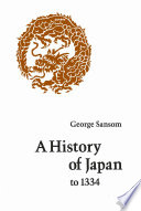 """""""A History of Japan to 1334"""" by Sir George Bailey Sansom"""