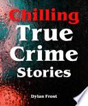 Chilling True Crime Stories