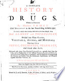 A Complete History of Drugs  Written in French by Monsieur Pomet  Chief Druggist to the Late French King Lewis 14  to which is Added what is Farther Observable on the Same Subject     Done Into English from the Originals Book PDF
