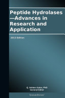 Peptide Hydrolases—Advances in Research and Application: 2013 Edition