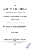 The Game of the Chesse  a Moral Treatise on the Duties of Life     Reprinted in Phonetic Spelling  with the Preface and Contents in Caxton s Orthography  and a Fac simile Page of the Original Work  Second Edition
