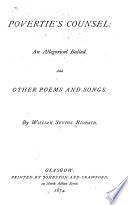 Povertie s Counsel  an Allegorical Ballad and Other Poems and Songs