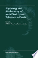 Physiology and Biochemistry of Metal Toxicity and Tolerance in Plants Book