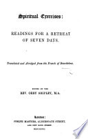 Spiritual Exercises  readings for a retreat of seven days  Translated and abridged from the French     Edited by the Rev  Orby Shipley