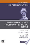Revision Facial Plastic Surgery  Correcting Bad Results  An Issue of Facial Plastic Surgery Clinics of North America E Book
