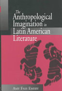 The Anthropological Imagination in Latin American Literature