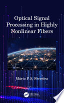 Optical Signal Processing in Highly Nonlinear Fibers Book