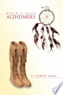 When I Have Alzheimer's  : A Quick and Simple Guide for My Caretakers