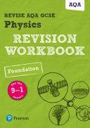 Revise AQA GCSE Physics Foundation Revision Workbook