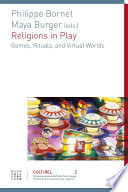 Religions in Play  : Games, Rituals, and Virtual Worlds