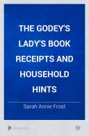 The Godey s Lady s Book Receipts and Household Hints