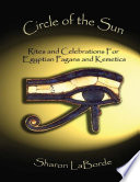Circle of the Sun: Rites and Celebrations for Egyptian Pagans and Kemetics