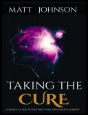 Taking the Cure a Simple Guide to Detoxifying Your Mind Body and Spirit