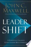 """Leadershift: The 11 Essential Changes Every Leader Must Embrace"" by John C. Maxwell"