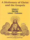 A Dictionary of Christ and the Gospels  Volume II  Part One    Labour   Profession