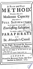 A Plain and Easy Method, Whereby a Man of a Moderate Capacity May Arrive at Full Satisfaction in All Things that Concern His Everlasting Salvation