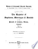 The Register of Baptisms, Marriages & Burials of the Parish of Colyton, Devon, 1538-1837 ...