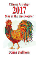 Chinese Astrology: 2017 Year of the Fire Rooster [Pdf/ePub] eBook