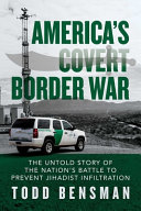 America s Covert Border War  The Untold Story of the Nation s Battle to Prevent Jihadist Infiltration
