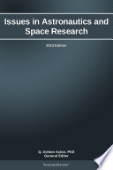 Issues in Astronautics and Space Research  2013 Edition