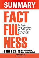 Summary of Factfulness  Ten Reasons We re Wrong about the World by Hans Rosling