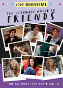 The Ultimate Guide to Friends  the One That s 100  Unofficial