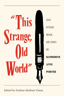 This Strange  Old World and Other Book Reviews by Katherine Anne Porter