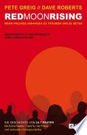 Red Moon Rising  : Wenn Freunde anfangen zu träumen und zu beten. Die Geschichte von 24-7 Prayer. Überarbeitete und ergänzte Jubiläumsausg.