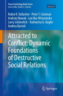 Attracted to Conflict  Dynamic Foundations of Destructive Social Relations
