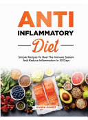 Anti Inflammatory Diet  Simple Recipes To Heal The Immune System And Reduce Inflammation In 30 Days