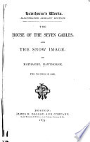 The House of the Seven Gables ; And, The Snow Image