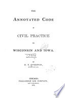 The Annotated Code of Civil Practice for Wisconsin and Iowa