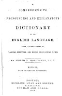 A Comprehensive Pronouncing and Explanatory Dictionary of the English Language  with Vocabularies of Classical  Scripture  and Modern Geographical Names