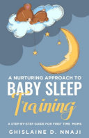 A Nurturing Approach to Baby Sleep Training: A Step-by-Step Guide for First Time Moms