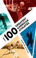 The 100 Greatest American Athletes [Pdf/ePub] eBook
