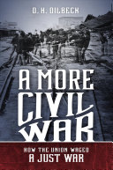 link to A more civil war : how the Union waged a just war in the TCC library catalog
