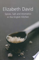 """Spices, Salt and Aromatics in the English Kitchen"" by Elizabeth David"