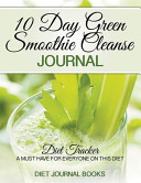 10 Day Green Smoothie Cleanse Journal  Diet Tracker  A Must Have for Everyone on the 10 Day Green Smoothie Cleanse by Jj Smith