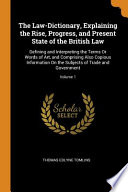 The Law Dictionary Explaining The Rise Progress And Present State Of The British Law