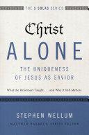 Christ Alone---The Uniqueness of Jesus as Savior