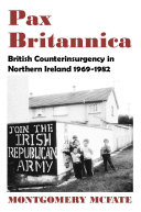 Pax Britannica: British Counterinsurgency In Northern Ireland, 1969-1982