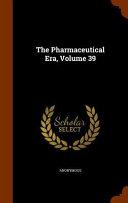 The Pharmaceutical Era  Volume 39