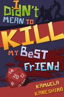I Didn t Mean to Kill My Best Friend