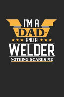 I m a Dad and a Welder Nothing Scares Me
