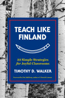 Teach Like Finland  33 Simple Strategies for Joyful Classrooms
